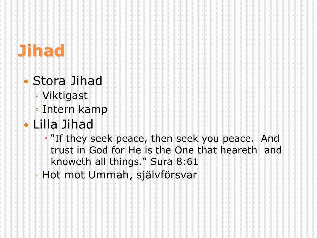 "Jihad Stora Jihad ◦Viktigast ◦Intern kamp Lilla Jihad  ""If they seek peace, then seek you peace. And trust in God for He is the One that heareth and"