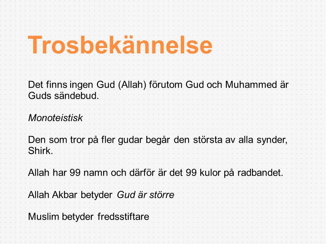Trosbekännelse Det finns ingen Gud (Allah) förutom Gud och Muhammed är Guds sändebud. Monoteistisk Den som tror på fler gudar begår den största av all