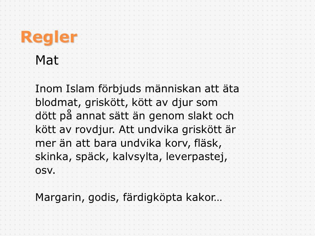 Regler Mat Inom Islam förbjuds människan att äta blodmat, griskött, kött av djur som dött på annat sätt än genom slakt och kött av rovdjur. Att undvik