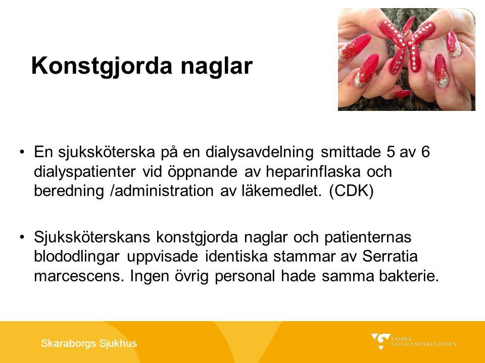Skaraborgs Sjukhus Konstgjorda naglar En sjuksköterska på en dialysavdelning smittade 5 av 6 dialyspatienter vid öppnande av heparinflaska och beredni