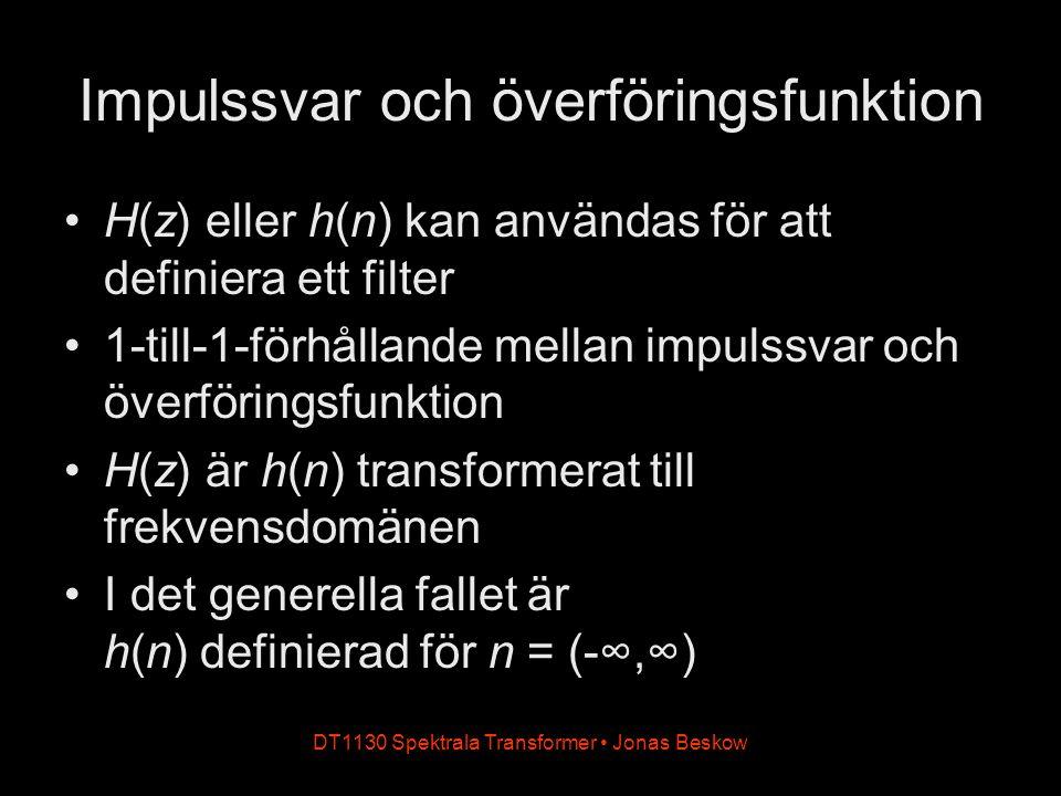 DT1130 Spektrala Transformer Jonas Beskow Impulssvar och överföringsfunktion H(z) eller h(n) kan användas för att definiera ett filter 1-till-1-förhål