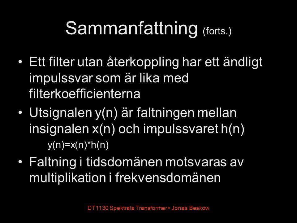 DT1130 Spektrala Transformer Jonas Beskow Sammanfattning (forts.) Ett filter utan återkoppling har ett ändligt impulssvar som är lika med filterkoeffi