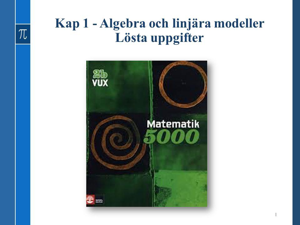 Kap 1 - Algebra och linjära modeller Lösta uppgifter 1
