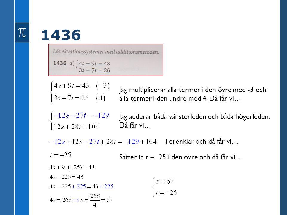 1436 Jag multiplicerar alla termer i den övre med -3 och alla termer i den undre med 4. Då får vi… Jag adderar båda vänsterleden och båda högerleden.