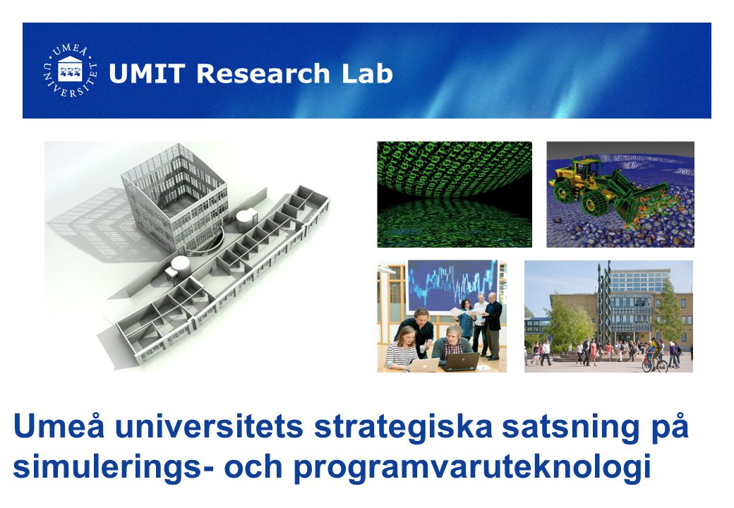 UMIT Research Lab Umeå universitets strategiska satsning på simulerings- och programvaruteknologi