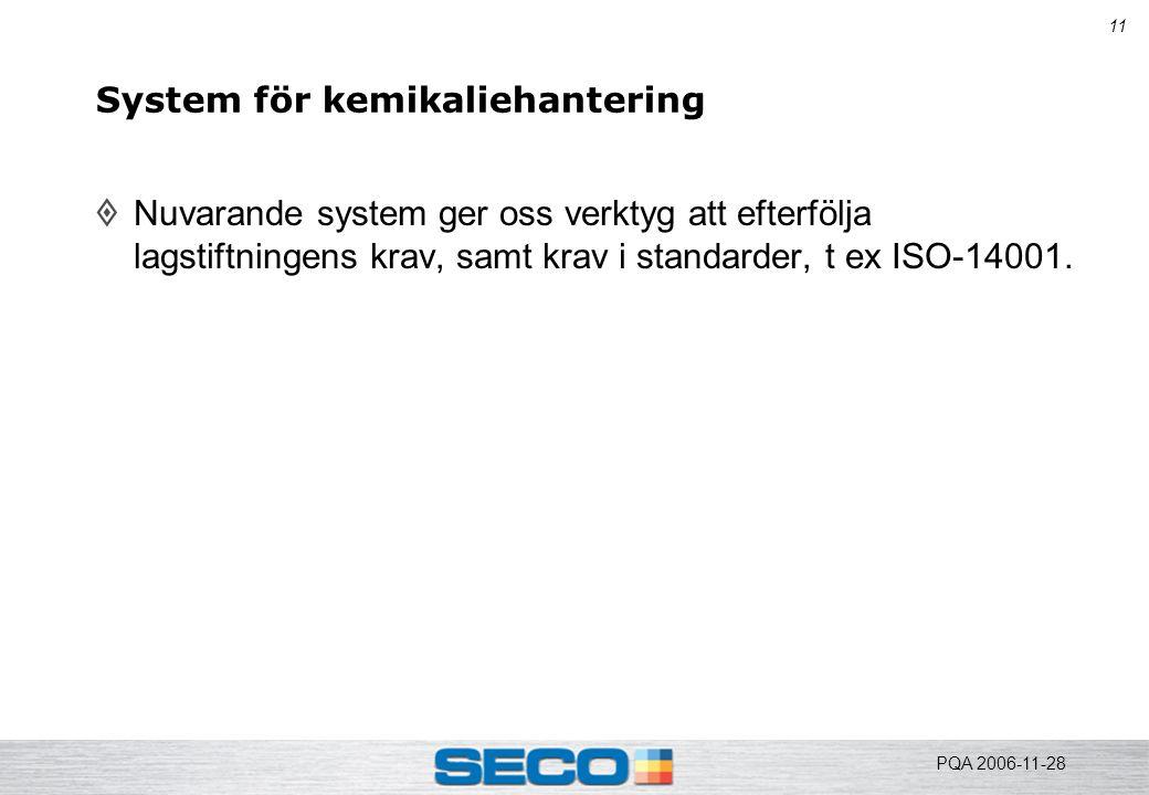 11 System för kemikaliehantering  Nuvarande system ger oss verktyg att efterfölja lagstiftningens krav, samt krav i standarder, t ex ISO-14001. PQA 2