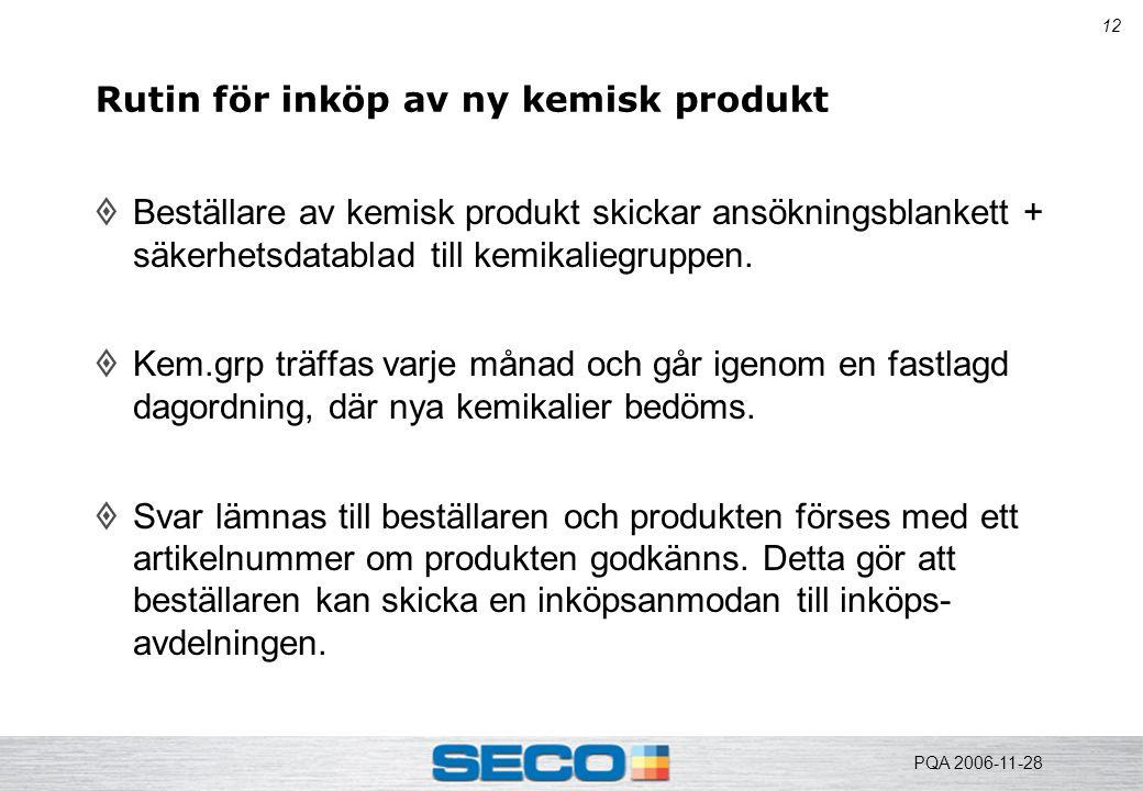 12 Rutin för inköp av ny kemisk produkt  Beställare av kemisk produkt skickar ansökningsblankett + säkerhetsdatablad till kemikaliegruppen.  Kem.grp