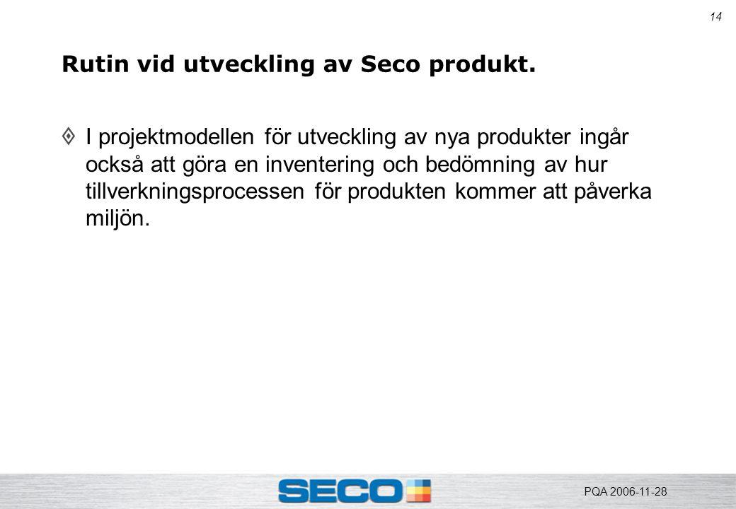 14 Rutin vid utveckling av Seco produkt.  I projektmodellen för utveckling av nya produkter ingår också att göra en inventering och bedömning av hur