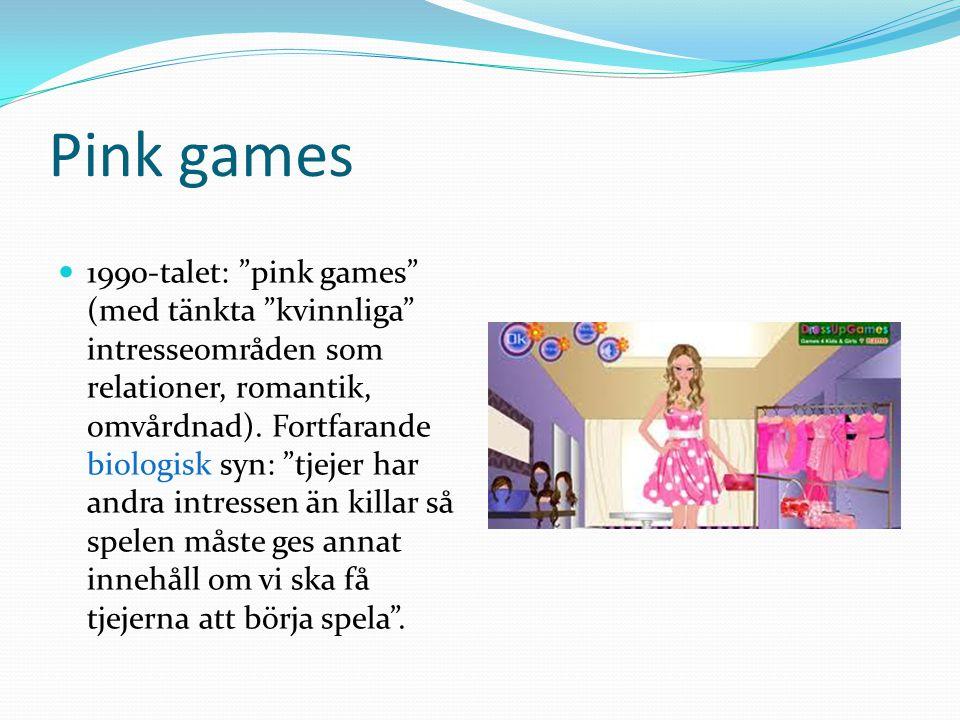 """Pink games 1990-talet: """"pink games"""" (med tänkta """"kvinnliga"""" intresseområden som relationer, romantik, omvårdnad). Fortfarande biologisk syn: """"tjejer h"""