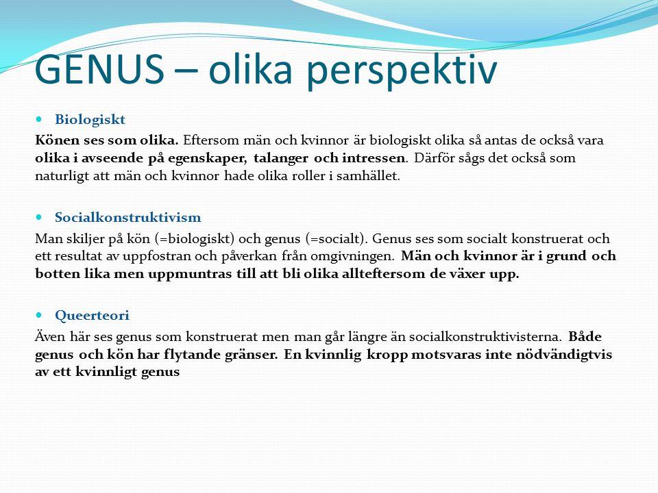 GENUS – olika perspektiv Biologiskt Könen ses som olika. Eftersom män och kvinnor är biologiskt olika så antas de också vara olika i avseende på egens