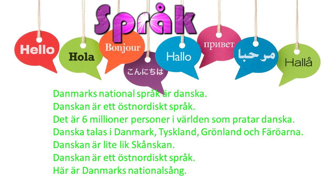 Danmarks national språk är danska. Danskan är ett östnordiskt språk. Det är 6 millioner personer i världen som pratar danska. Danska talas i Danmark,