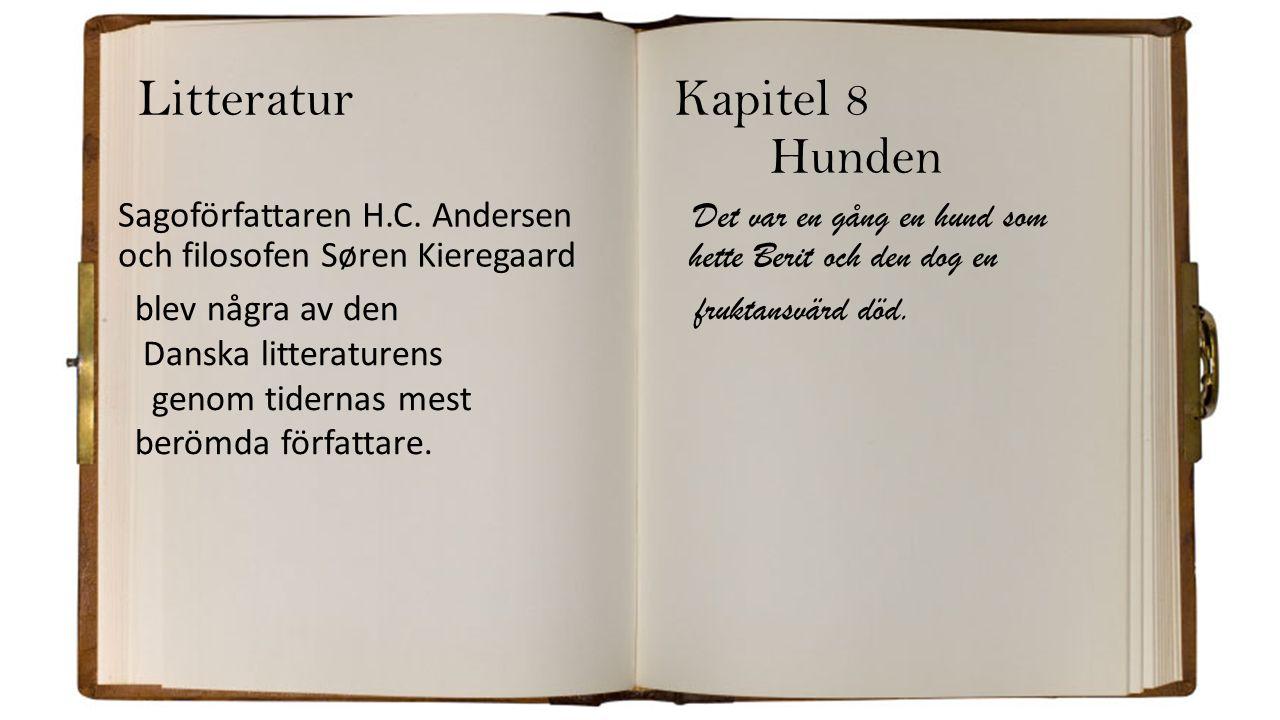 LitteraturKapitel 8 Hunden Sagoförfattaren H.C. Andersen Det var en gång en hund som och filosofen Søren Kieregaard hette Berit och den dog en fruktan