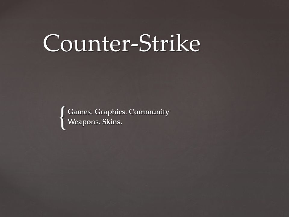 { Counter-Strike Games. Graphics. Community Weapons. Skins.