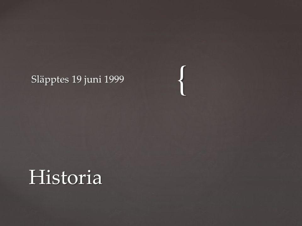 { Släpptes Släpptes 19 juni 1999 Historia