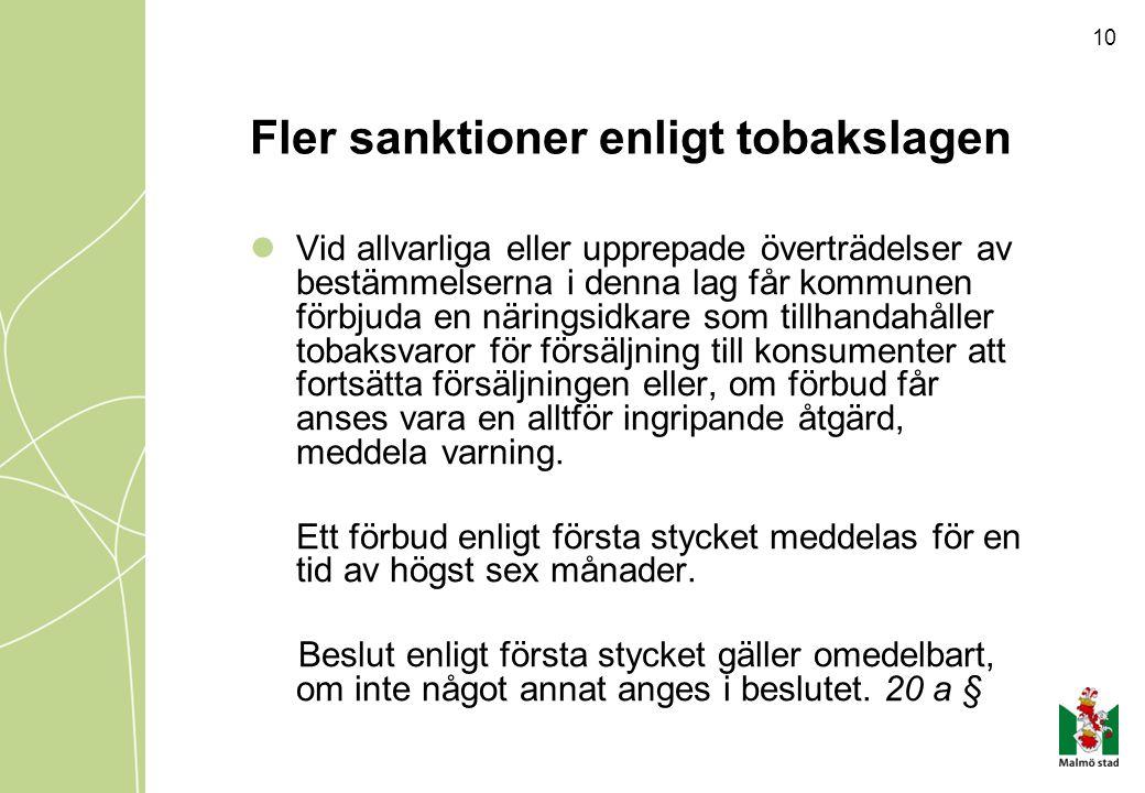 Fler sanktioner enligt tobakslagen Vid allvarliga eller upprepade överträdelser av bestämmelserna i denna lag får kommunen förbjuda en näringsidkare s
