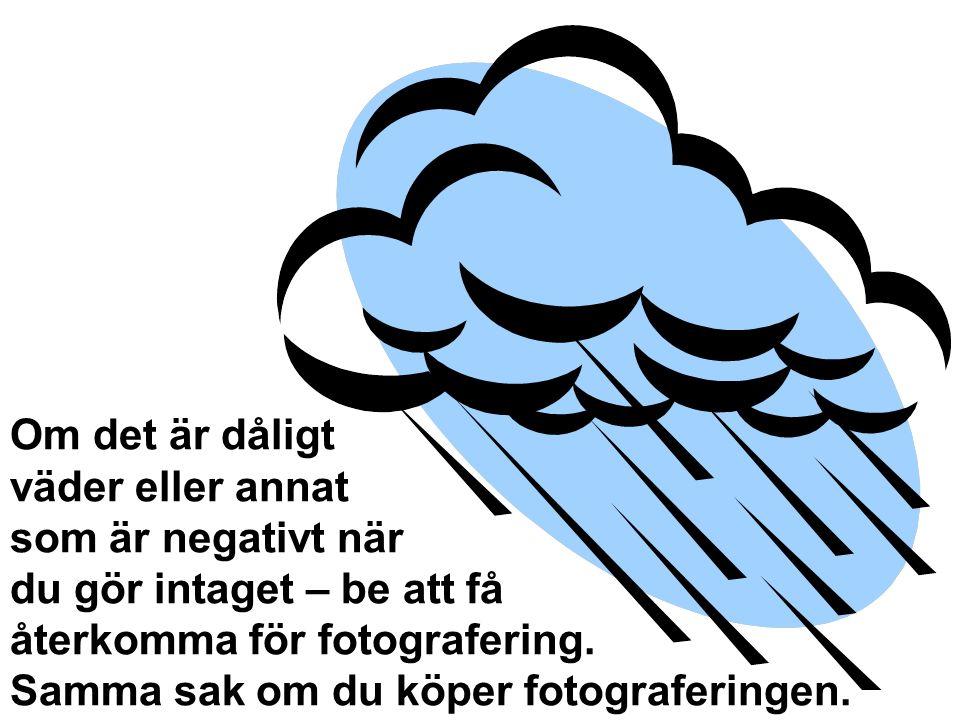 Om det är dåligt väder eller annat som är negativt när du gör intaget – be att få återkomma för fotografering.