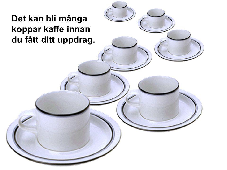 Det kan bli många koppar kaffe innan du fått ditt uppdrag.