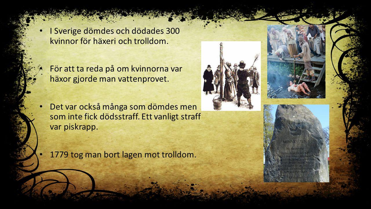 I Sverige dömdes och dödades 300 kvinnor för häxeri och trolldom. För att ta reda på om kvinnorna var häxor gjorde man vattenprovet. Det var också mån