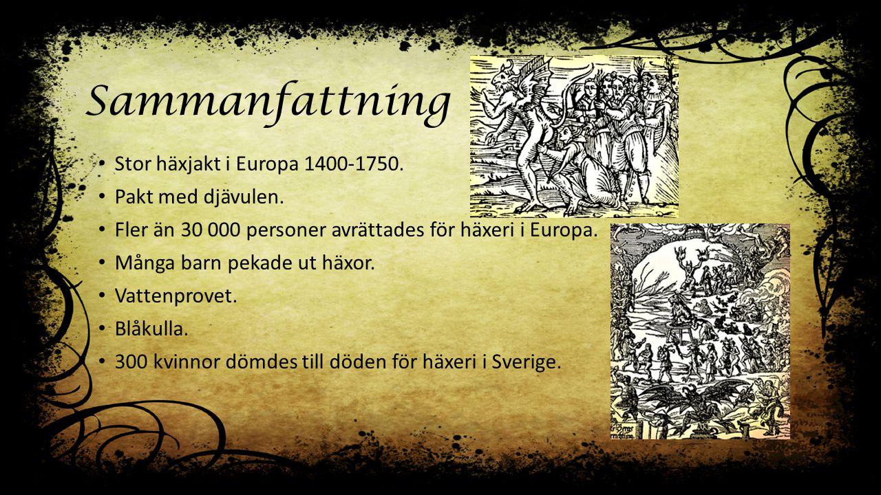 Sammanfattning Stor häxjakt i Europa 1400-1750. Pakt med djävulen. Fler än 30 000 personer avrättades för häxeri i Europa. Många barn pekade ut häxor.