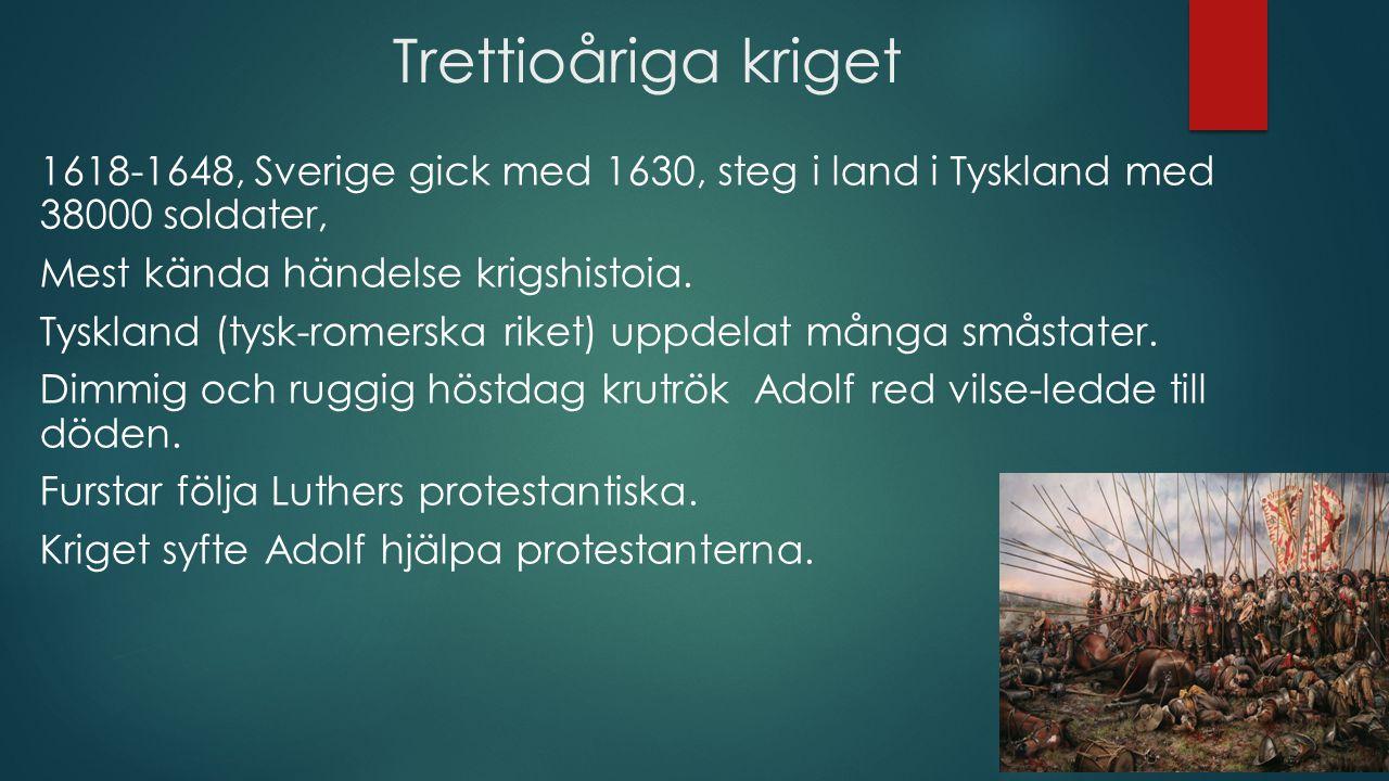 Trettioåriga kriget 1618-1648, Sverige gick med 1630, steg i land i Tyskland med 38000 soldater, Mest kända händelse krigshistoia.