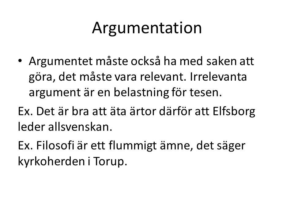 Argumentation Argumentet måste också ha med saken att göra, det måste vara relevant. Irrelevanta argument är en belastning för tesen. Ex. Det är bra a