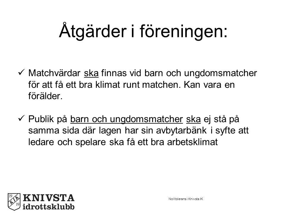 Nolltolerans i Knivsta IK Åtgärder i föreningen: Matchvärdar ska finnas vid barn och ungdomsmatcher för att få ett bra klimat runt matchen.