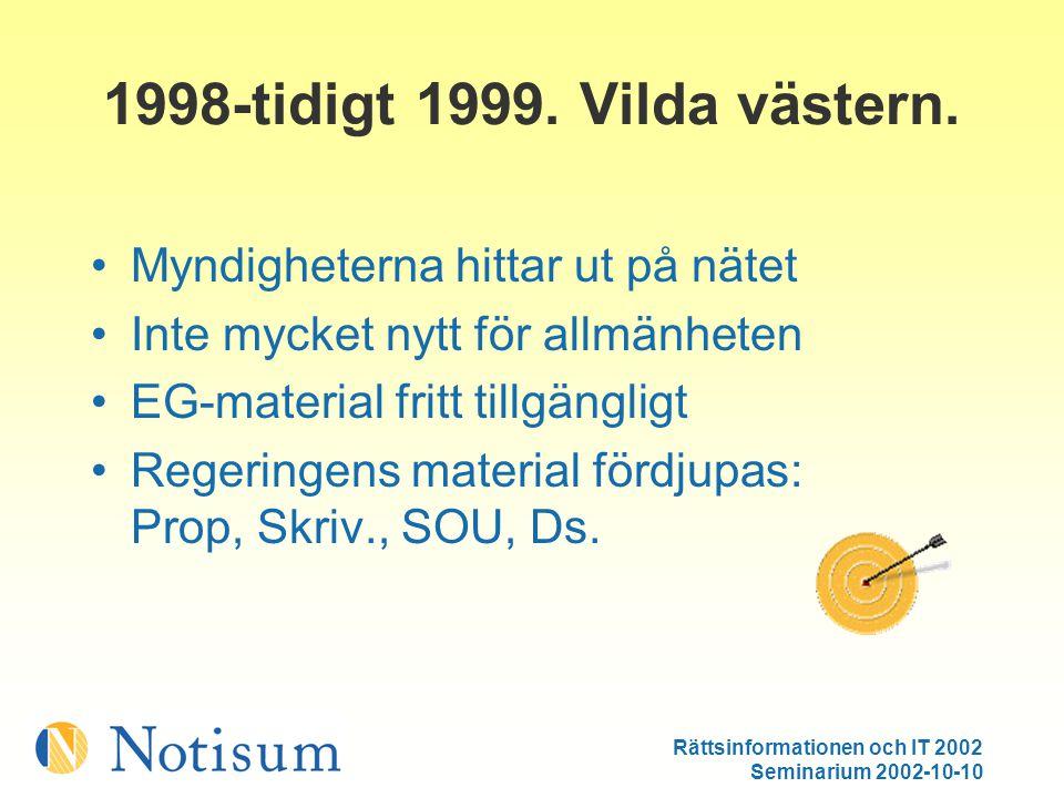 Rättsinformationen och IT 2002 Seminarium 2002-10-10 Sent 1999-2000.