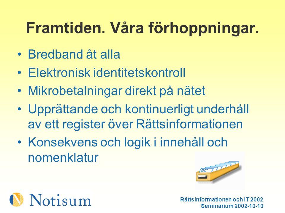 Rättsinformationen och IT 2002 Seminarium 2002-10-10 Framtiden.