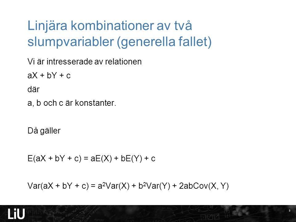 Linjära kombinationer av två slumpvariabler (generella fallet) Vi är intresserade av relationen aX + bY + c där a, b och c är konstanter. Då gäller E(