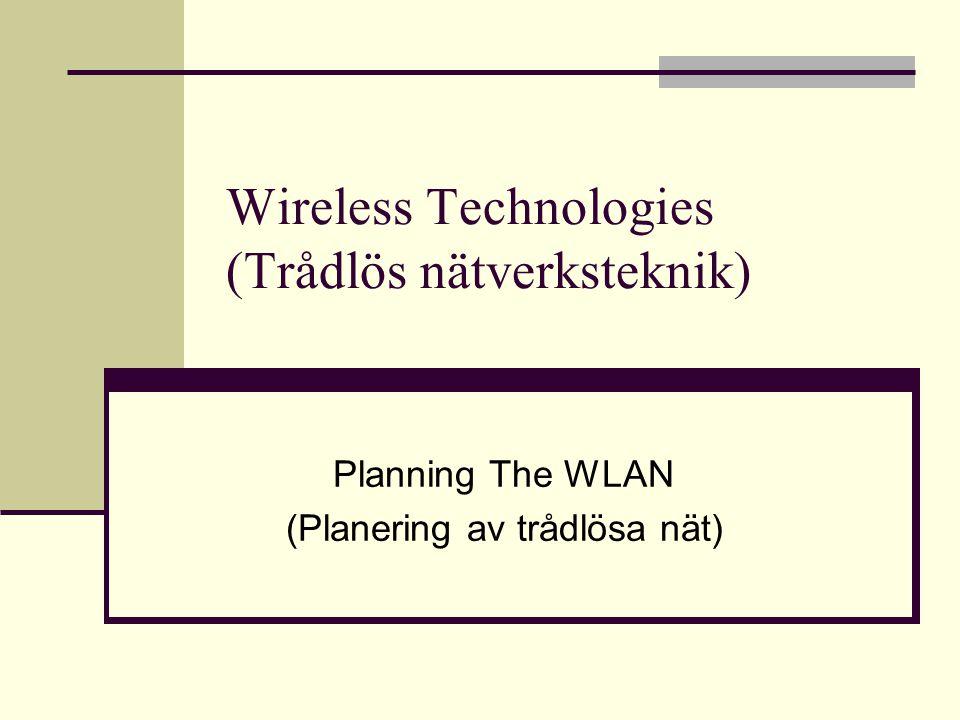 Wireless Technologies (Trådlös nätverksteknik) Planning The WLAN (Planering av trådlösa nät)