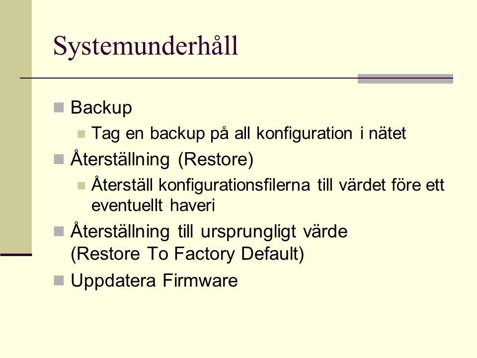 Systemunderhåll Backup Tag en backup på all konfiguration i nätet Återställning (Restore) Återställ konfigurationsfilerna till värdet före ett eventuellt haveri Återställning till ursprungligt värde (Restore To Factory Default) Uppdatera Firmware