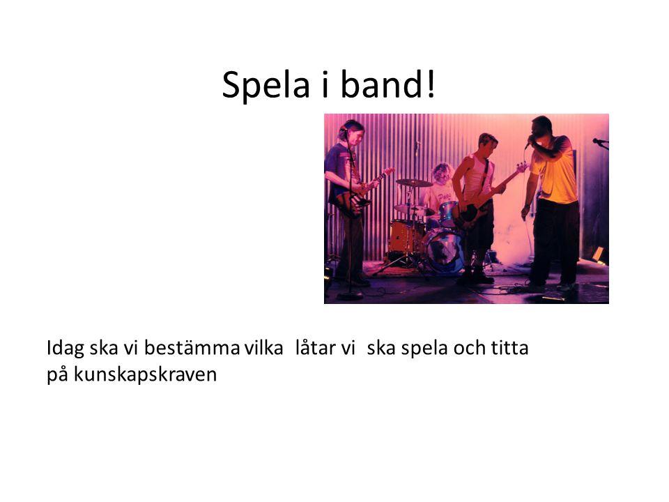 Spela i band! Idag ska vi bestämma vilka låtar vi ska spela och titta på kunskapskraven
