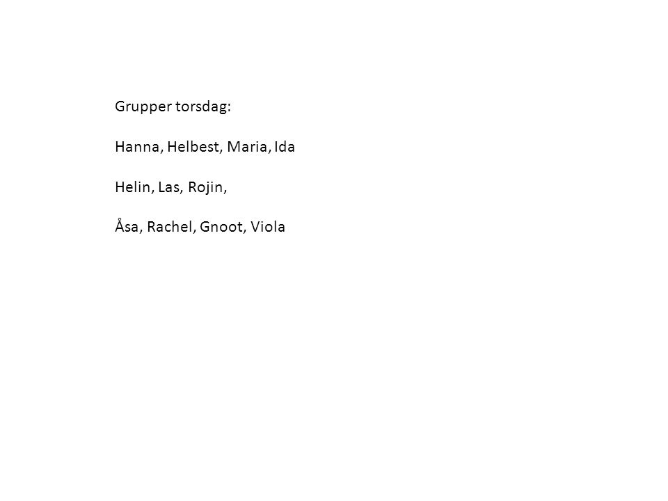 Grupper torsdag: Hanna, Helbest, Maria, Ida Helin, Las, Rojin, Åsa, Rachel, Gnoot, Viola