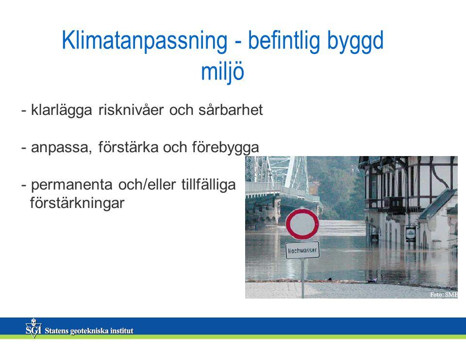 Klimatanpassning - befintlig byggd miljö - klarlägga risknivåer och sårbarhet - anpassa, förstärka och förebygga - permanenta och/eller tillfälliga förstärkningar Foto: SMHI