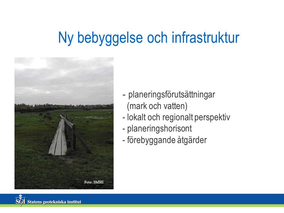 Ny bebyggelse och infrastruktur - planeringsförutsättningar (mark och vatten) - lokalt och regionalt perspektiv - planeringshorisont - förebyggande åtgärder Foto: SMHI