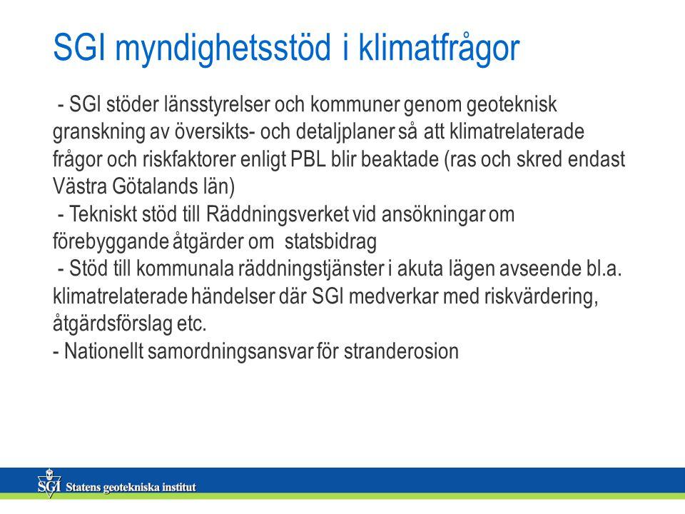 SGI myndighetsstöd i klimatfrågor - SGI stöder länsstyrelser och kommuner genom geoteknisk granskning av översikts- och detaljplaner så att klimatrelaterade frågor och riskfaktorer enligt PBL blir beaktade (ras och skred endast Västra Götalands län) - Tekniskt stöd till Räddningsverket vid ansökningar om förebyggande åtgärder om statsbidrag - Stöd till kommunala räddningstjänster i akuta lägen avseende bl.a.