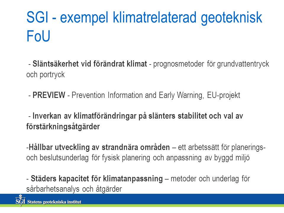 SGI - exempel klimatrelaterad geoteknisk FoU - Släntsäkerhet vid förändrat klimat - prognosmetoder för grundvattentryck och portryck - PREVIEW - Prevention Information and Early Warning, EU-projekt - Inverkan av klimatförändringar på slänters stabilitet och val av förstärkningsåtgärder - Hållbar utveckling av strandnära områden – ett arbetssätt för planerings- och beslutsunderlag för fysisk planering och anpassning av byggd miljö - Städers kapacitet för klimatanpassning – metoder och underlag för sårbarhetsanalys och åtgärder