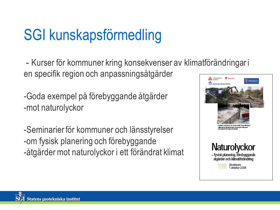 SGI kunskapsförmedling - Kurser för kommuner kring konsekvenser av klimatförändringar i en specifik region och anpassningsåtgärder -Goda exempel på förebyggande åtgärder -mot naturolyckor -Seminarier för kommuner och länsstyrelser -om fysisk planering och förebyggande -åtgärder mot naturolyckor i ett förändrat klimat