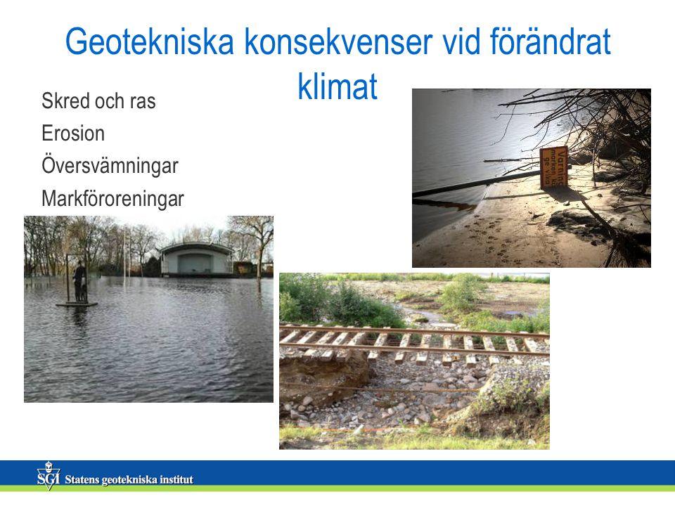 Geotekniska konsekvenser vid förändrat klimat Skred och ras Erosion Översvämningar Markföroreningar