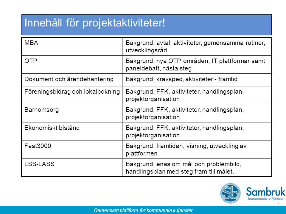 Gemensam plattform för kommunala e-tjänster 6 Innehåll för projektaktiviteter.