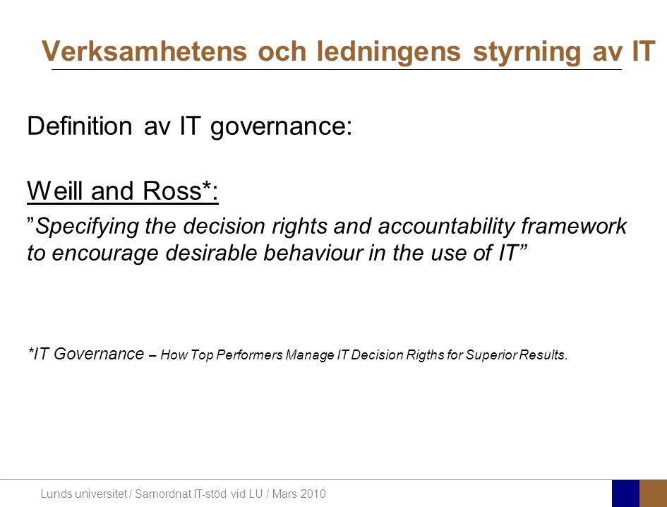Lunds universitet / Samordnat IT-stöd vid LU / Mars 2010 IT-styrning IT-styrning innebär att organisationens ledning tar beslut om riktlinjer och regler för bästa möjliga samverkan mellan organisationens IT- verksamhet och kärnverksamhet.