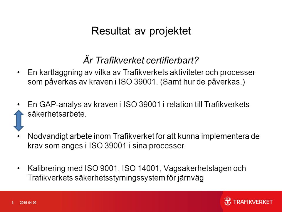 32015-04-02 Resultat av projektet Är Trafikverket certifierbart? En kartläggning av vilka av Trafikverkets aktiviteter och processer som påverkas av k
