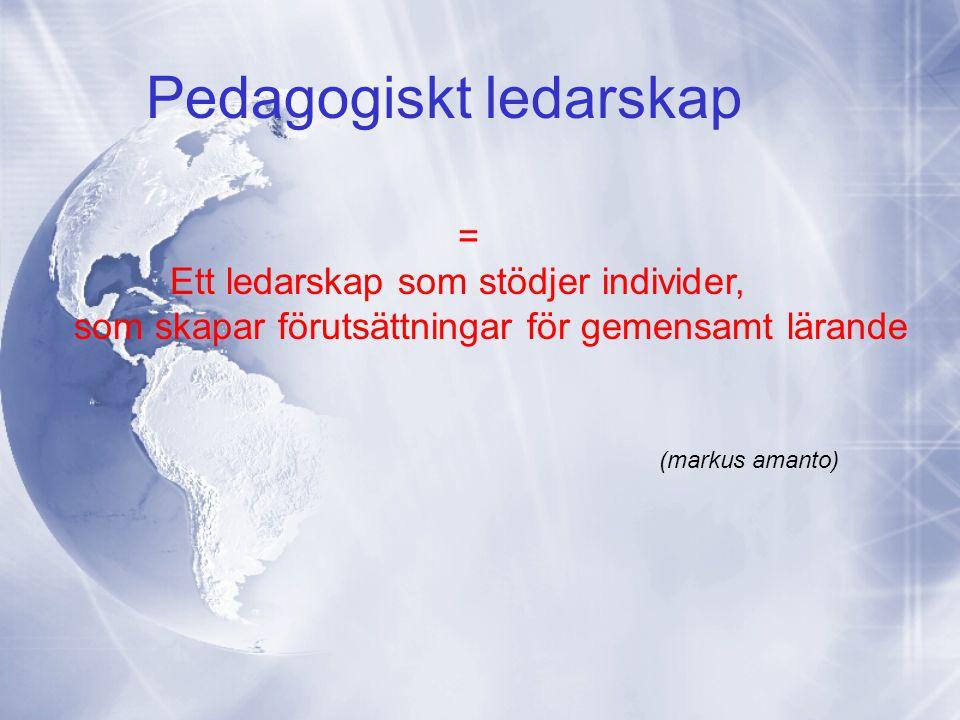 Pedagogiskt ledarskap = Ett ledarskap som stödjer individer, som skapar förutsättningar för gemensamt lärande (markus amanto)