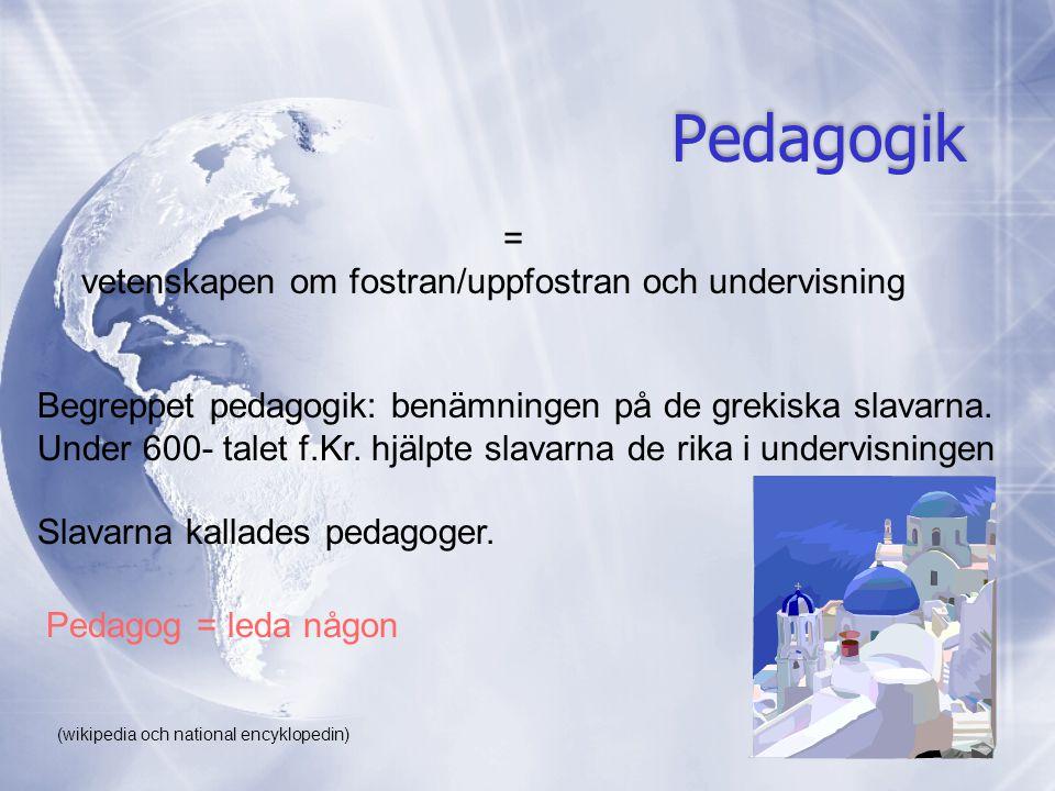 = vetenskapen om fostran/uppfostran och undervisning Pedagogik Begreppet pedagogik: benämningen på de grekiska slavarna.