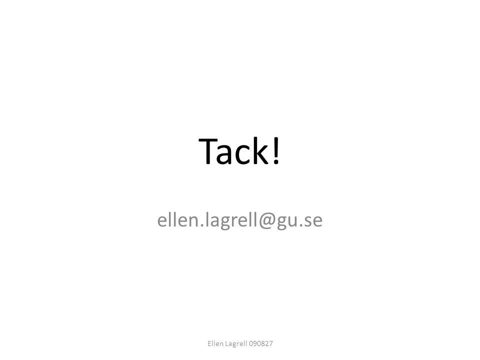 Tack! ellen.lagrell@gu.se Ellen Lagrell 090827