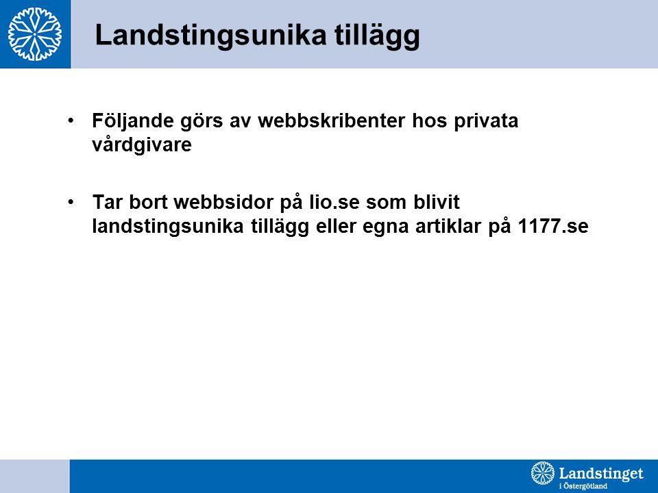Landstingsunika tillägg Följande görs av webbskribenter hos privata vårdgivare Tar bort webbsidor på lio.se som blivit landstingsunika tillägg eller egna artiklar på 1177.se