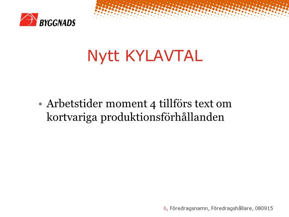 6, Föredragsnamn, Föredragshållare, 080915 Nytt KYLAVTAL Arbetstider moment 4 tillförs text om kortvariga produktionsförhållanden