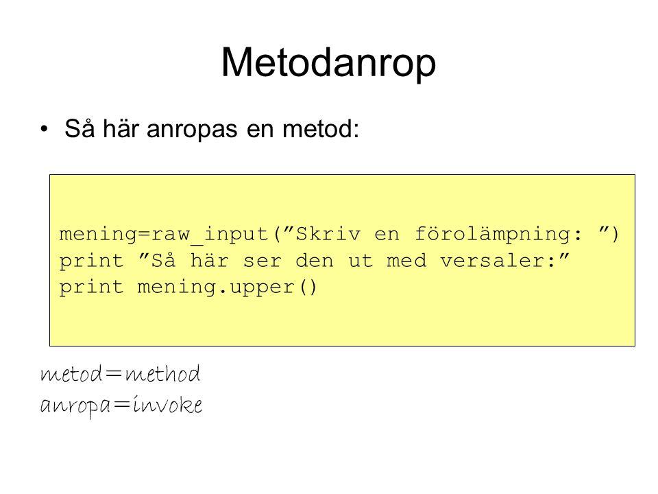 Metodanrop Så här anropas en metod: metod=method anropa=invoke mening=raw_input( Skriv en förolämpning: ) print Så här ser den ut med versaler: print mening.upper()