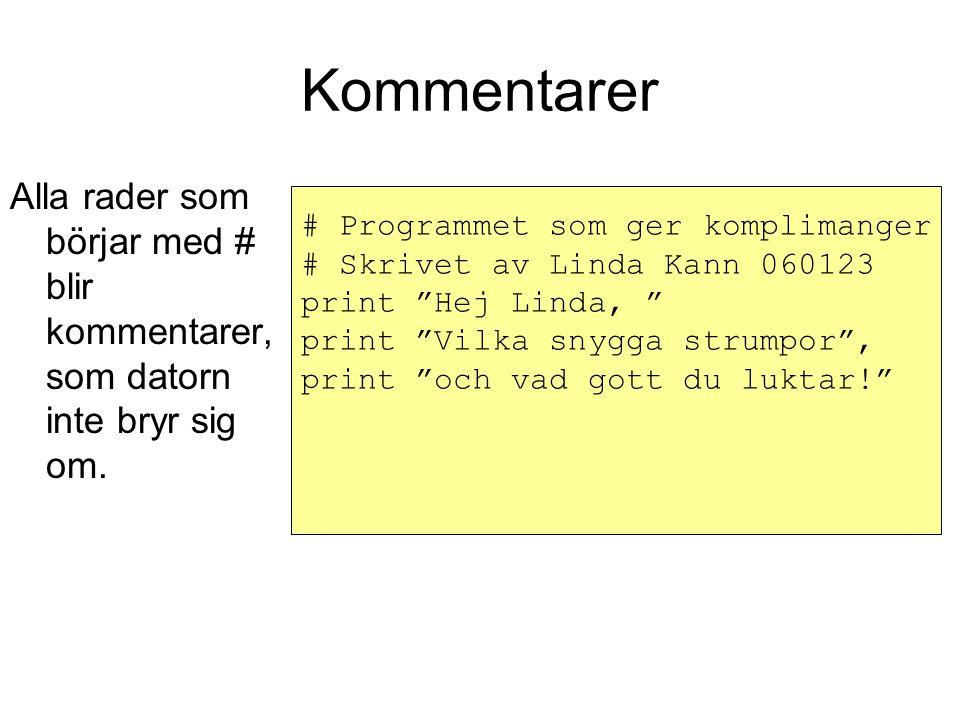 Kommentarer Alla rader som börjar med # blir kommentarer, som datorn inte bryr sig om.