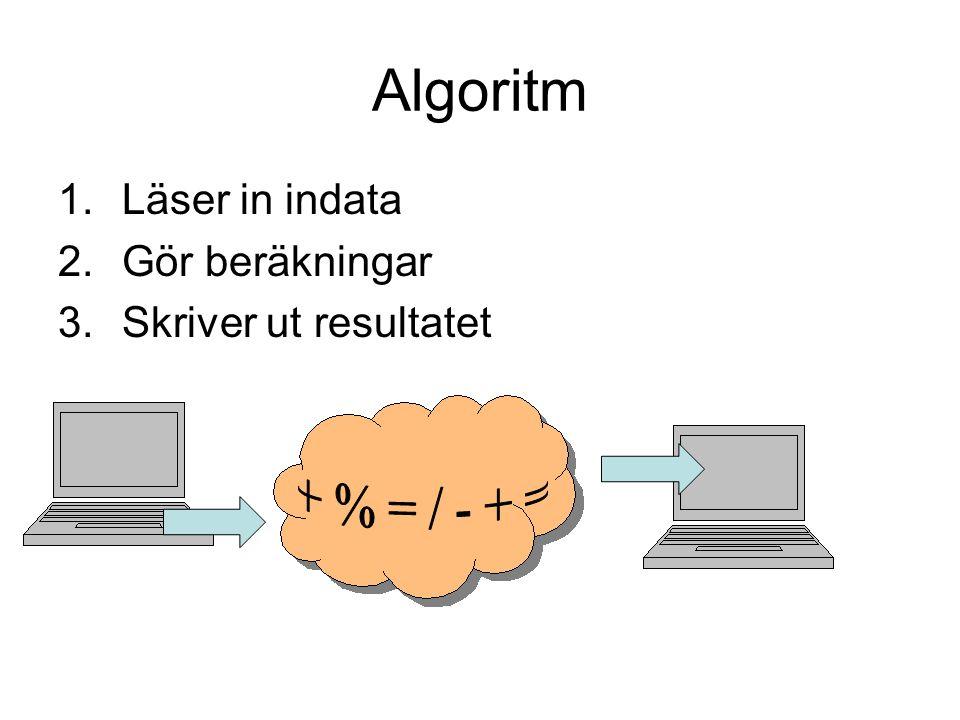 Algoritm 1.Läser in indata 2.Gör beräkningar 3.Skriver ut resultatet